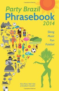 【预售】Party Brazil Phrasebook 2014: Slang, Music, Fu...