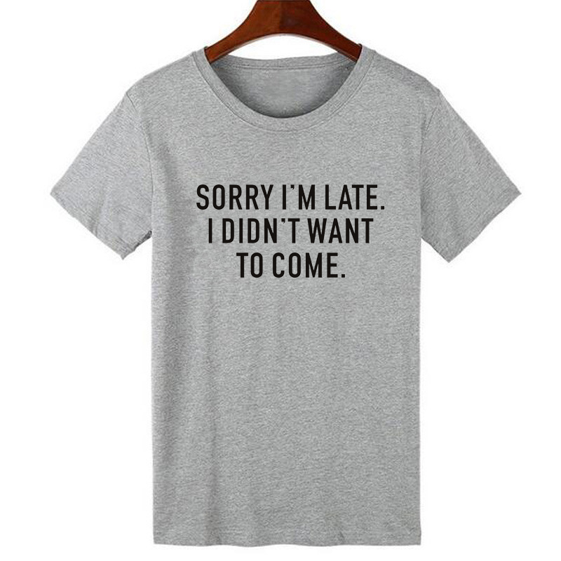 WT008 Clothes For Women Sorry I m Late I Didn t Want To Come Funny Saying Shirts  Fashion Women T-shirts Cotton Tops - Shop   ezbuy Malaysia 81b97ee4b149