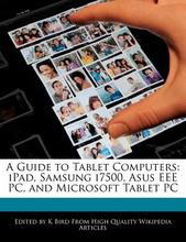 A guide to tablet computers: iPad, Samsung I7500, ASUS EEE PC, and Microsoft Tablet PC