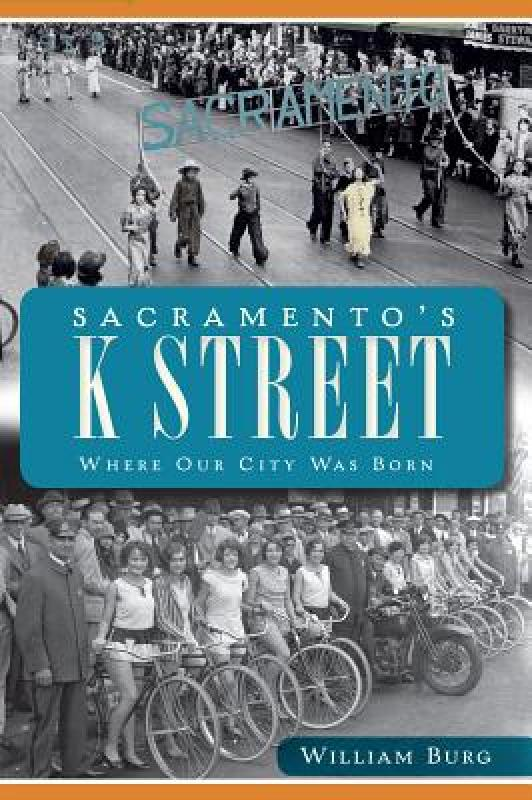 【预售】Sacramento's K Street: Where Our City Was Born