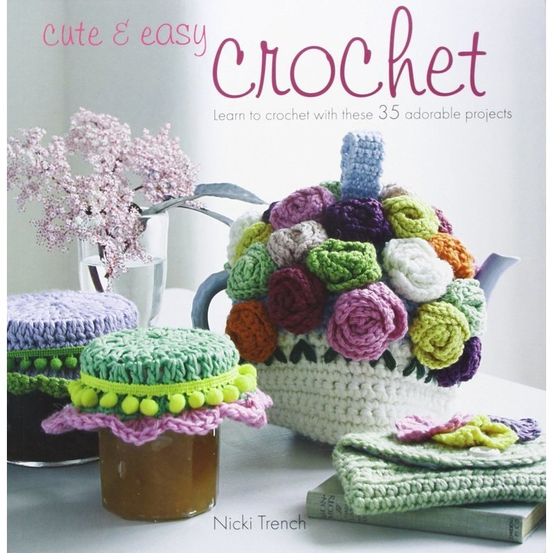 英文原版 Cute & Easy Crochet: Learn to Crochet with These 35 Adorable Projects
