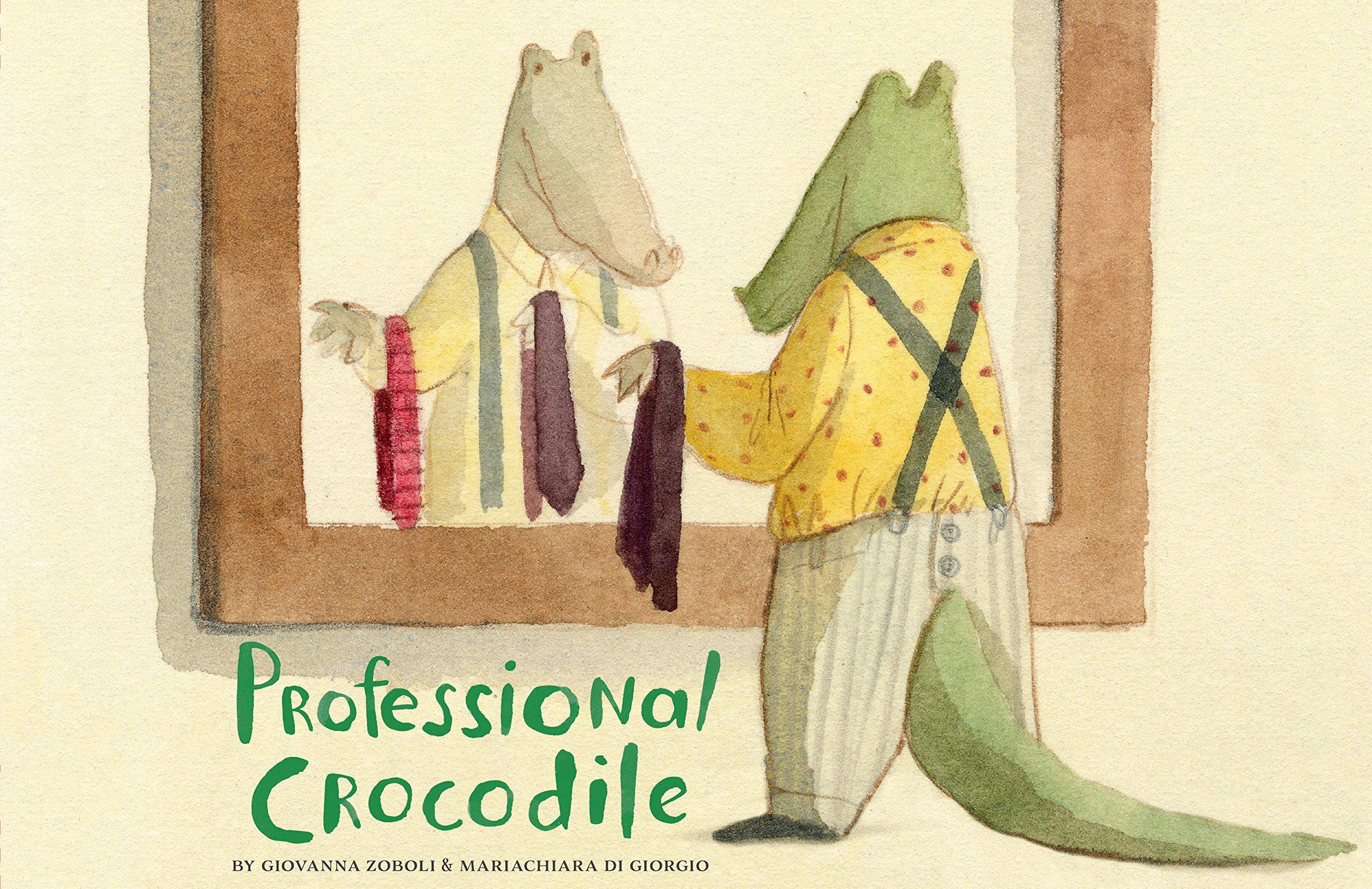 英文原版 鳄鱼的一天 Giovanna Zoboli & Mariachiara Di Giorgio 精装绘本 Professional Crocodile