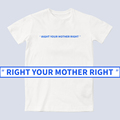 right your mother right文化衫