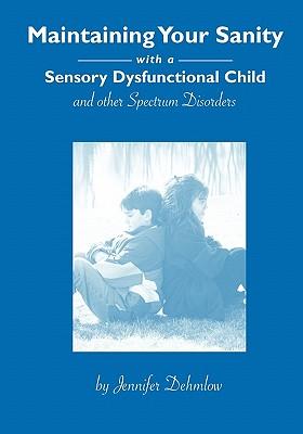 【预售】Maintaining Your Sanity with a Sensory Dysfunctional Child and Other Spectrum Disorders