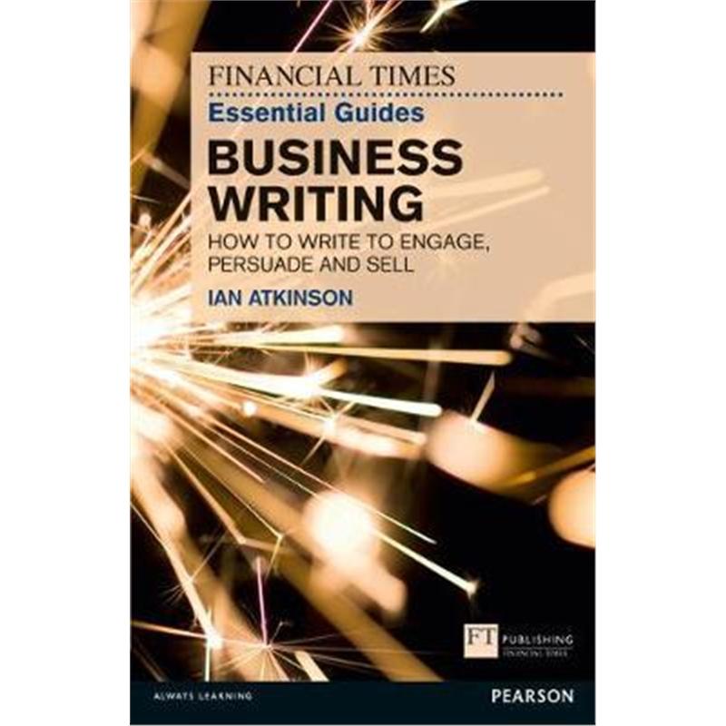 预订FT Essential Guide to Business Writing:How to write to engage, persuade and sell