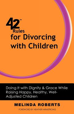 【预售】42 Rules for Divorcing with Children: Doing It with Dignity & Grace While Raising Happy, Healthy, Well-Adjusted