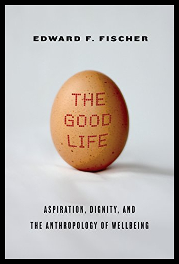 【预售】The Good Life: Aspiration, Dignity, and the Anthr