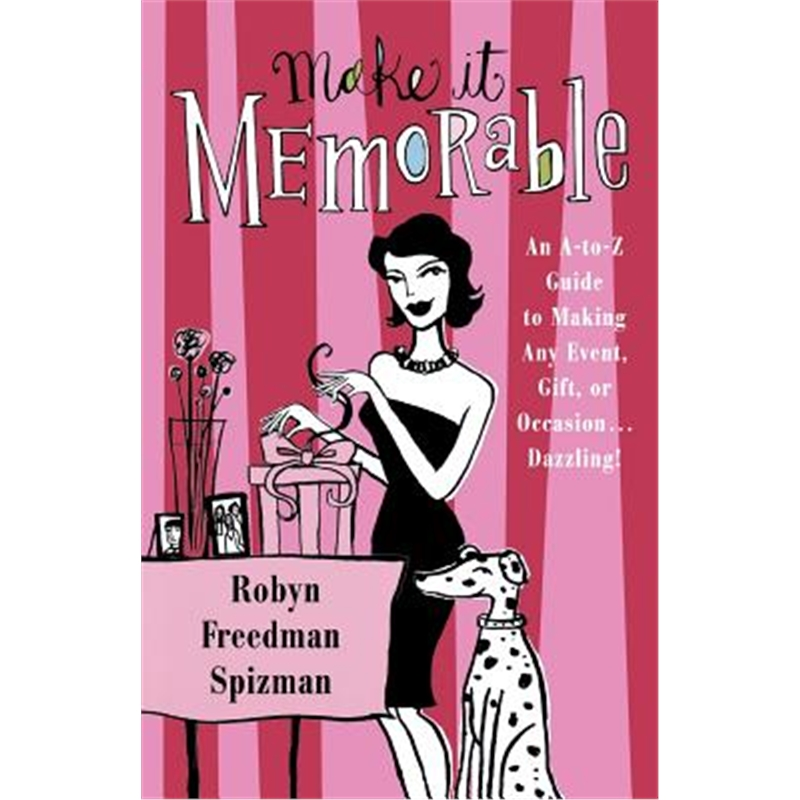 【按需印刷】Make It Memorable: An A-Z Guide to Making Any Event, Gift or Occasion...Dazzling!