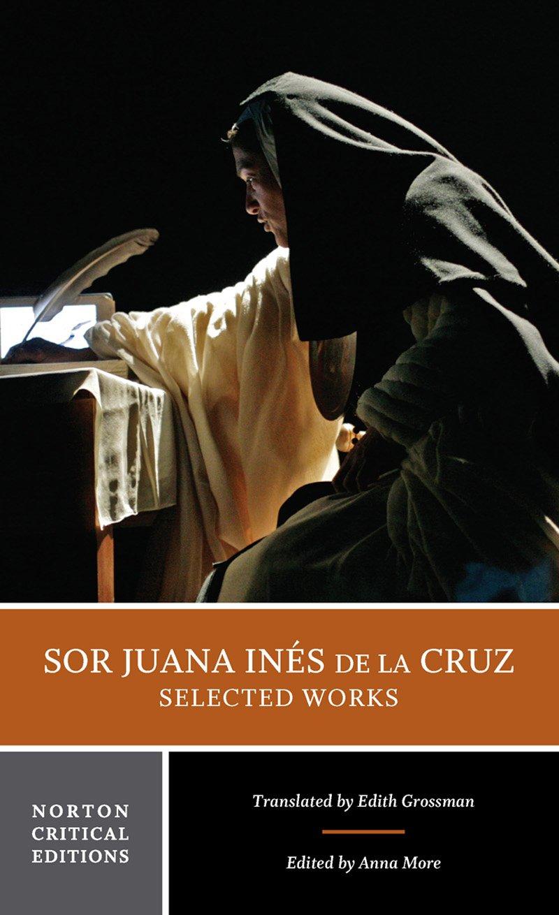 Sor Juana Inés de la Cruz: Selected Works (Norton Critical Editions)