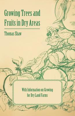 【预售】Growing Trees and Fruits in Dry Areas - With Information on Growing for Dry Land Farms